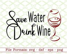 Wine Svg, Dxf, Eps, Png; Save Water Drink Wine Slogan, Wine Lovers Word Art, Wine Glass Svg Files for  Cricut, Silhouette