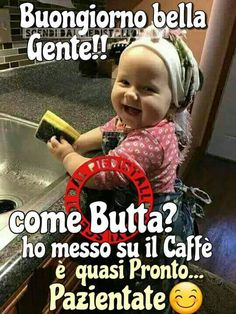 Buongiorno Spanish Greetings, Italian Life, Good Morning Quotes, Good Mood, Funny Babies, Funny Moments, Sweet Dreams, Love Quotes, Encouragement