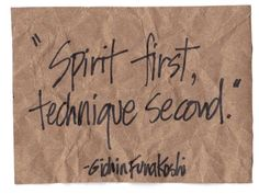 """Spirit first, technique second."" – Gichin Funakoshi - - - - - - - - - See more karate quotes at: http://www.karatebyjesse.com/karate-quotes/"