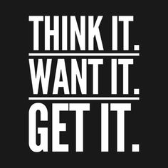 think it want it get it typography quote, One should remind oneself daily with inspirational quotes and affirmations that confirm your selflove, and encourage your selfcare Self Love Quotes, Great Quotes, Quotes To Live By, Life Quotes, Life Sayings, Mindset Quotes, Inspirational Quotes For Teens, Motivational Quotes For Success, Positive Quotes For Teens