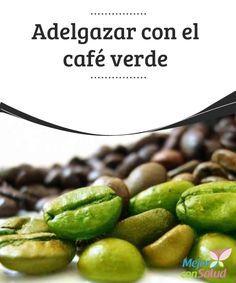 Adelgazar con el café verde El café verde se viene utilizando en los últimos…
