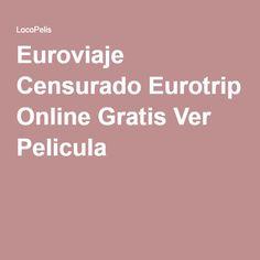 Euroviaje Censurado Eurotrip Online Gratis Ver Pelicula