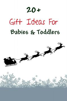 Gift ideas for babies and toddlers about age newborn to three. Christmas gifts for babies, 1 year olds or 2 year olds birthday gifts.