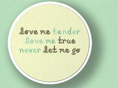 Love Me Tender Love Me True. Text Cross Stitch PDF by andwabisabi, $3.00 embroider on a pillow