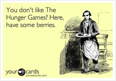 No really, Have some!!! :)(Hunger Games) LOL