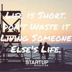 Life is short don't waste it living someone else's life.   #TSMSmart #cahse #vision#startupmag #startup #entrepreneur #business #motivation #motivationalquotes #working #biz #photooftheday #photo #quotes #startupmagazine #inspiration #quote #inspirationalquote #justdoit #powerthroughthedailygrind #chasethevision #money #bedifferent #work #whydoyouwork #dreambig #dream #big #dare