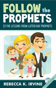 Follow the Prophets: 52 FHE Lessons from Latter-Day Prophets by Rebecca K. Irvine, ANWA Author
