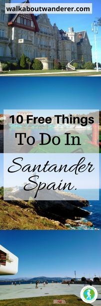 Walkabout Wanderer   A Tourist Guide To Santander, Spain: 10 free things to do.   http://walkaboutwanderer.com