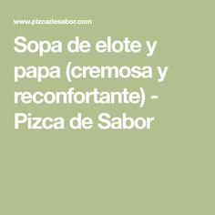 Sopa de elote y papa (cremosa y reconfortante) - Pizca de Sabor