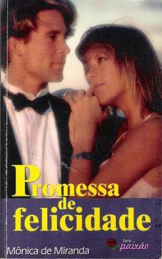 Meus Romances Blog: Promessa De Felicidade - Mônica de Miranda - Série...