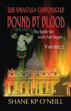 Dracula Chronicles: Bound by Blood (Volume by Shane K. Free Books, My Books, Dracula, Dark Fantasy, Literature, Fiction, Novels, Tours, Literatura