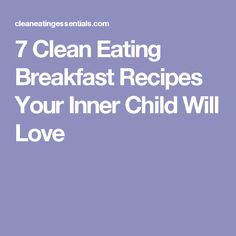 7 Clean Eating Breakfast Recipes Your Inner Child Will Love