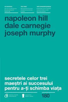 Napoleon Hill, Dale Carnegie, Joseph Murphy - Secretele celor trei maestri ai succesului pentru a-ti schimba viata -