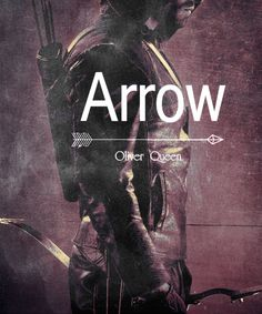 Arrow - Oliver Queen - The Hero