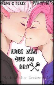 ~Eres Más Que Mi Bro~ ~Fede x Felix~ ~#FNAFHS~ de Nadeshiko-Undertale