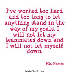 New sport quotes for girls motivation mia hamm ideas Gymnastics Quotes, Soccer Quotes, Sport Quotes, Hard Quotes, Quotes To Live By, Famous Quotes, Best Quotes, Proud Of My Son, Mia Hamm