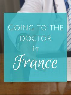Oui In France What you need to know about going to the doctor in France