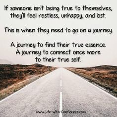 If someone isn't being true to themselves, they'll feel restless, unhappy, and lost. This is when they need to go on a journey. a journey to find their true essence. A journey to connect once more with their true self.