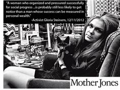 Gloria Steinem - a woman who organised and pressured successfully for social progress.. is probably less likely to get notice than a man whose success can be measured in personal wealth