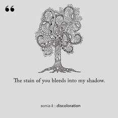 The stain of you bleeds into my shadow. ⠀⠀⠀⠀⠀⠀⠀⠀ ⠀⠀⠀⠀⠀⠀⠀⠀⠀⠀⠀⠀ ⠀⠀⠀⠀⠀⠀⠀⠀⠀⠀⠀⠀ ⠀⠀⠀⠀⠀⠀⠀⠀⠀⠀⠀⠀ _____________________ #bebrave #wordsarepowerful #poetry #wordart #authors #writing #lifequotes #motivation #poetryisnotdead #writersofig #poetryporn #quotes #wordporn #spilledink #motivation #grow #love #writers #typewriterpoetry #dailyquote #instapoetry #coachmylife #spiritjunkie #live #action #believe #darkpoetry #soniakillik Authors, Writers, Daily Quotes, Life Quotes, Dark Poetry, Powerful Words, Word Porn, Live Action, Motivation