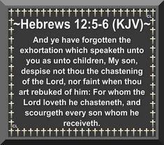 Hebrews 12:5-6 * From Job 5:17 Behold, happy is the man whom God correcteth: therefore despise not thou the chastening of the Almighty: * Although Eliphaz was wrong in assuming God was chastening Job, God does correct His own.
