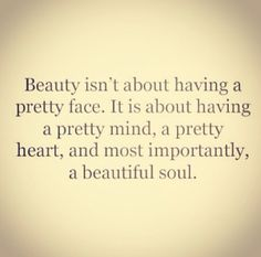 Beauty Quotes | Beauty is about having a pretty mind, a pretty heart, and most importantly, a beautiful soul