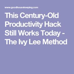This Century-Old Productivity Hack Still Works Today - The Ivy Lee Method