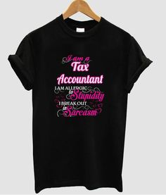 i am a Tax Accountant t shirt