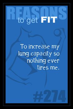 365 Reasons to Get Fit - #274 - #fitness #motivation #inspiration    To increase my lung capacity so nothing ever tires me.