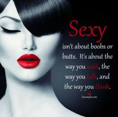 Best love Sayings & Quotes QUOTATION – Image : As the quote says – Description Sexy isn't about boobs or butts. It's about the way you walk, the way you talk, and the way you think. Sharing is Love. Sexy Love Quotes, Badass Quotes, Love Quotes For Him, Great Quotes, Inspirational Quotes, Style Quotes, Awesome Quotes, Motivational, Queen Quotes