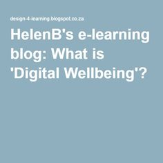 HelenB's e-learning blog: What is 'Digital Wellbeing'? What Is Digital, Health And Wellbeing, Learning, Blog, Study, Onderwijs, Studying