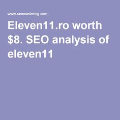 Eleven11.ro worth $8. SEO analysis of eleven11 Seo Analysis