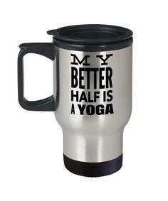 Yoga Instructor Gifts - Yoga Travel Mug Coffee - Yoga Lover Gift - My Better Half Is A Yoga  #anniversarygifts #giftsforhim #coffee #gift #gifts #coffeemug #christmas #quote #presentforboyfriend #yesecart