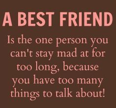 A BEST FRIEND is the one person you can't stay mad at for too long because you have too many things to talk about! | Share Inspire Quotes - ...