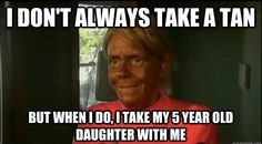 Meme of the Day: Mom tanned her 5 year old daughter