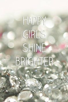 Happy girls, shine brighter!