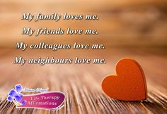 My Family loves me. My Friends love me. My Colleagues love. My Neighbours love me. http://thzdnaactivation.com/