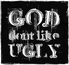 God don t like ugly quotes