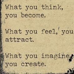 you become, you attract, you create.