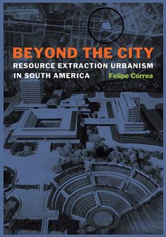 24 best architecture images on pinterest architecture cities and city beyond the city resource extraction urbanism in south america by felipe correa fandeluxe