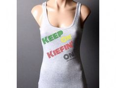Keep on Keifin on Tank - Higher Level Clothing