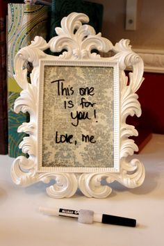Picture frame next to your bed. Leave each other love notes in the morning with dry erase marker.