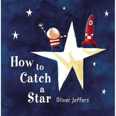 How To Catch A Star by Oliver Jeffers, Oliver Jeffers Oliver Jeffers, Growth Mindset Book, Procedural Writing, Mentor Texts, Space Theme, Lectures, Read Aloud, Story Time, The Book