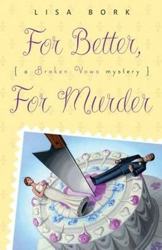 For Better, for Murder (2009) (The first book in the Broken Vows Mystery series) A novel by Lisa Bork