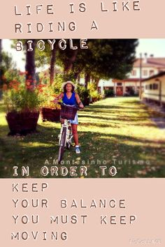 #Life is like riding a #bicycle, In order to keep your balance you must keep moving @amontesinho