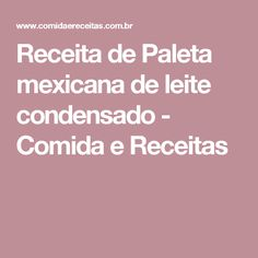 Receita de Paleta mexicana de leite condensado - Comida e Receitas