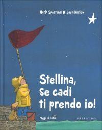 Stellina, se Cadi ti Prendo Io! -M. Sperring e L. Marlow - Raggi di luna - Scoprilo sul Giardino dei Libri.
