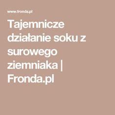 Tajemnicze działanie soku z surowego ziemniaka | Fronda.pl Healthy Skin, Healthy Life, Slow Food, Herbalism, Life Hacks, Vitamins, Remedies, Health Fitness, Healing