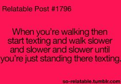 Yes! All the time and then you have to run to catch up to your friends/family