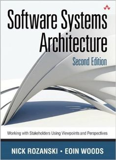 Software Systems Architecture: Working With Stakeholders Using Viewpoints and Perspectives (2nd Edition): Nick Rozanski, Eóin Woods: 9780321718334: Amazon.com: Books